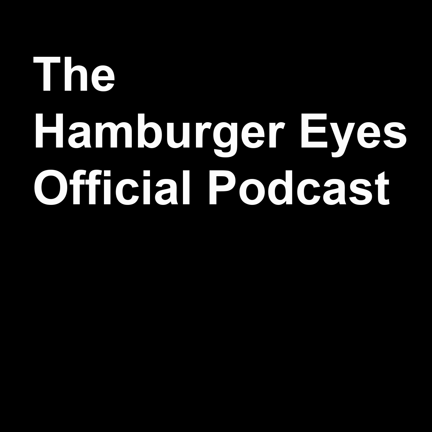 THE HAMBURGER EYES PODCAST